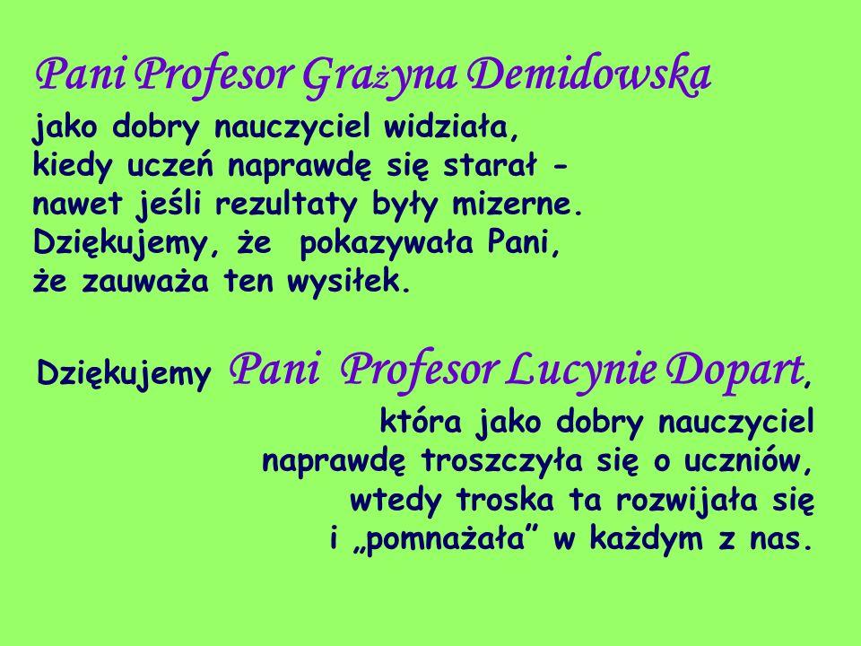 Pani Profesor Grażyna Demidowska jako dobry nauczyciel widziała, kiedy uczeń naprawdę się starał - nawet jeśli rezultaty były mizerne.