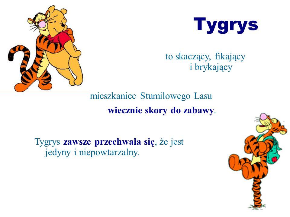 Tygrys to skaczący, fikający i brykający mieszkaniec Stumilowego Lasu