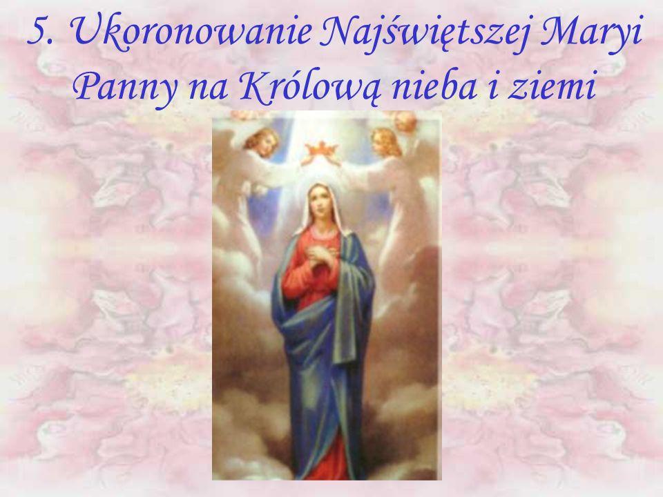 5. Ukoronowanie Najświętszej Maryi Panny na Królową nieba i ziemi