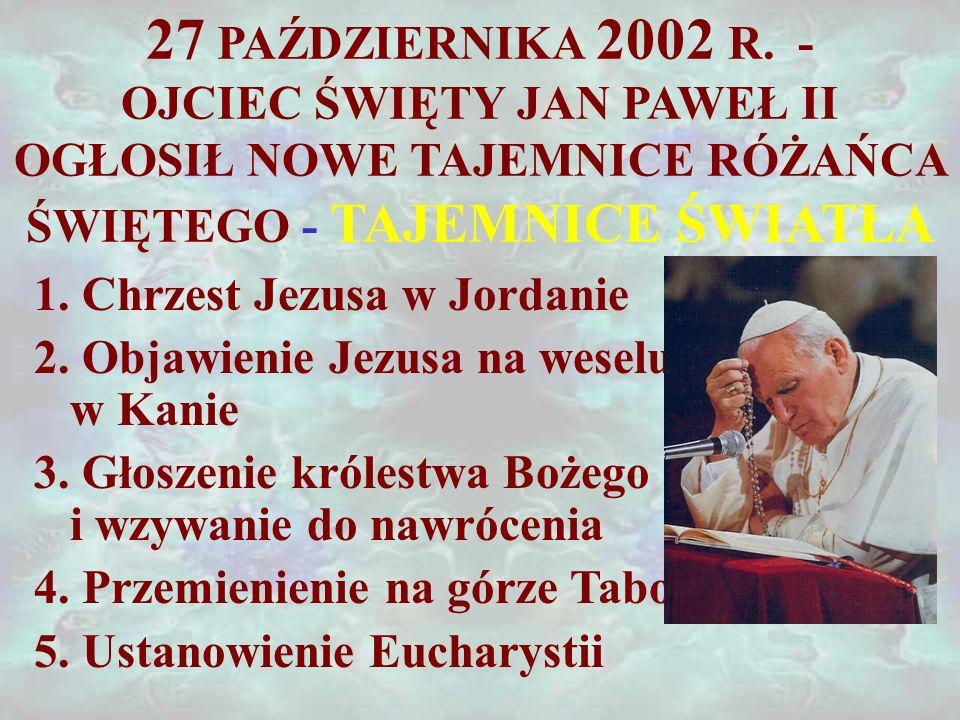 27 PAŹDZIERNIKA 2002 R. - OJCIEC ŚWIĘTY JAN PAWEŁ II OGŁOSIŁ NOWE TAJEMNICE RÓŻAŃCA ŚWIĘTEGO - TAJEMNICE ŚWIATŁA