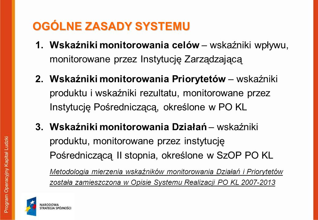 OGÓLNE ZASADY SYSTEMU Wskaźniki monitorowania celów – wskaźniki wpływu, monitorowane przez Instytucję Zarządzającą.
