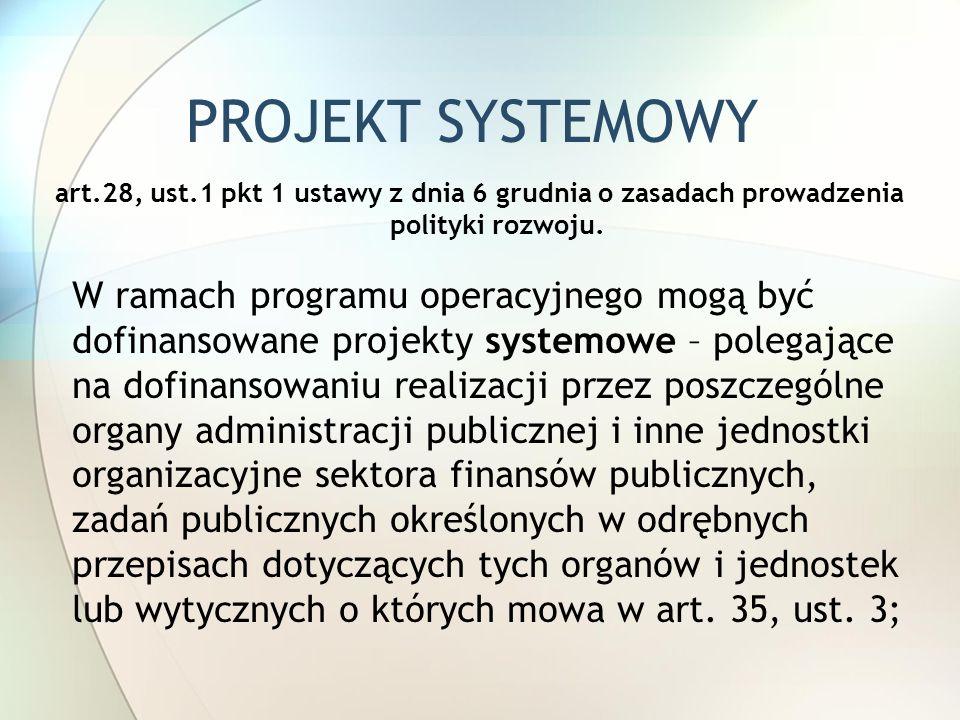 PROJEKT SYSTEMOWYart.28, ust.1 pkt 1 ustawy z dnia 6 grudnia o zasadach prowadzenia polityki rozwoju.