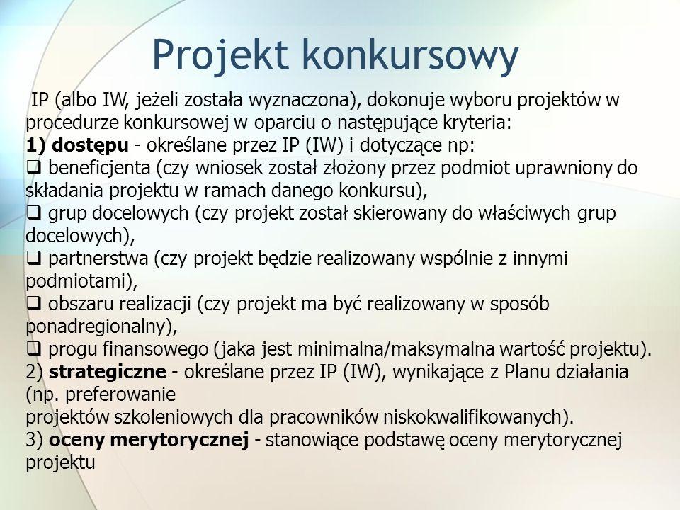 Projekt konkursowy IP (albo IW, jeżeli została wyznaczona), dokonuje wyboru projektów w procedurze konkursowej w oparciu o następujące kryteria: