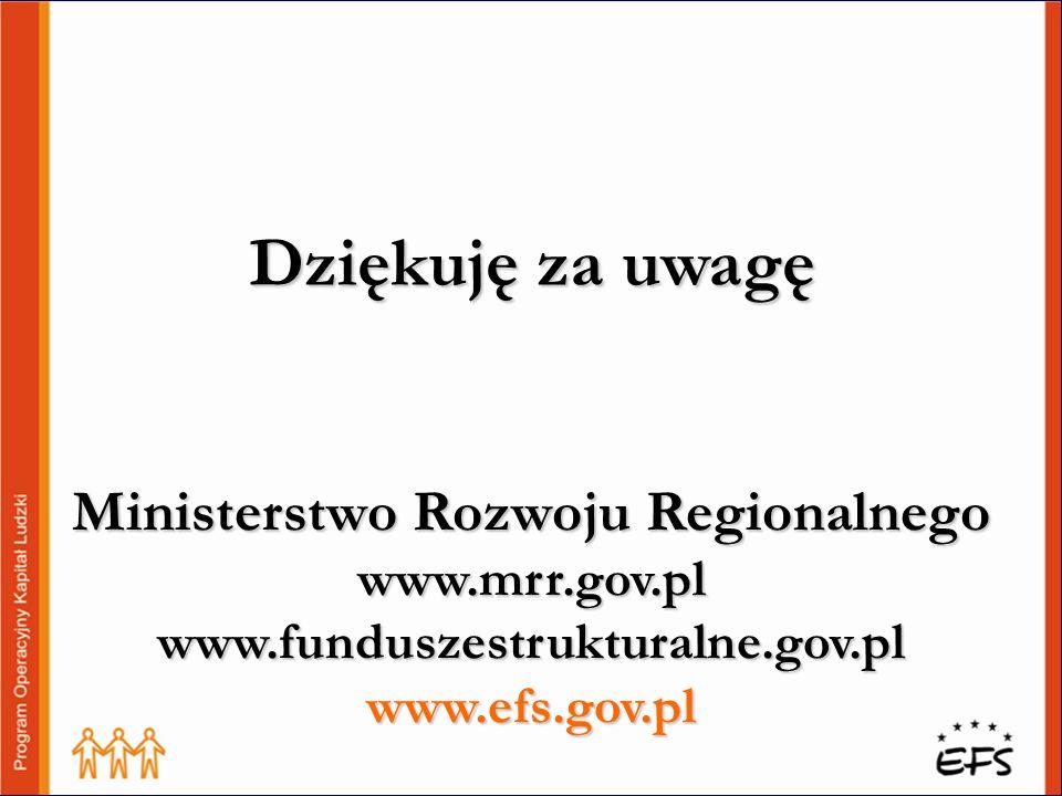 Dziękuję za uwagę Ministerstwo Rozwoju Regionalnego www.mrr.gov.pl www.funduszestrukturalne.gov.pl.
