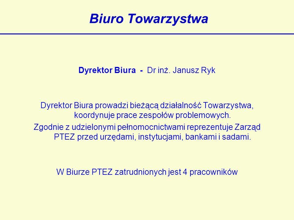 Biuro Towarzystwa Dyrektor Biura - Dr inż. Janusz Ryk