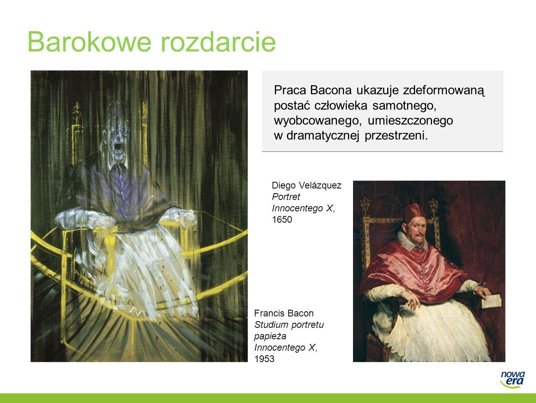 Barokowe rozdarcie Praca Bacona ukazuje zdeformowaną postać człowieka samotnego, wyobcowanego, umieszczonego.