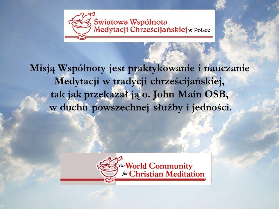 Misją Wspólnoty jest praktykowanie i nauczanie Medytacji w tradycji chrześcijańskiej, tak jak przekazał ją o.