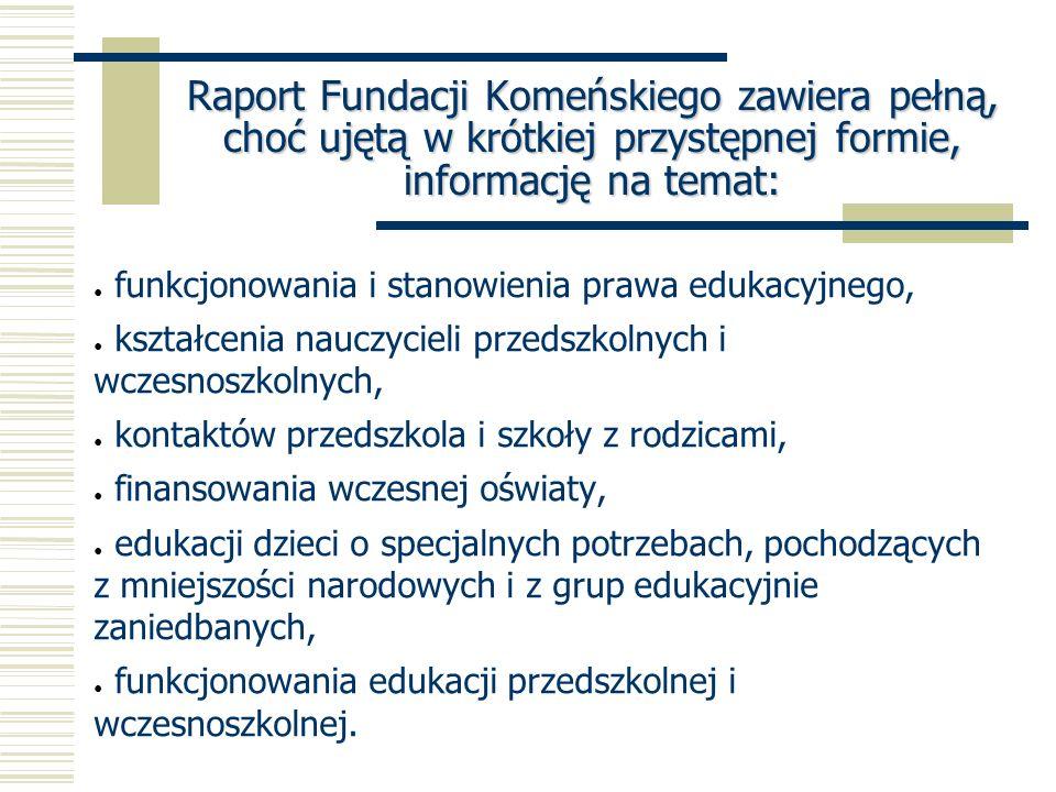Raport Fundacji Komeńskiego zawiera pełną, choć ujętą w krótkiej przystępnej formie, informację na temat: