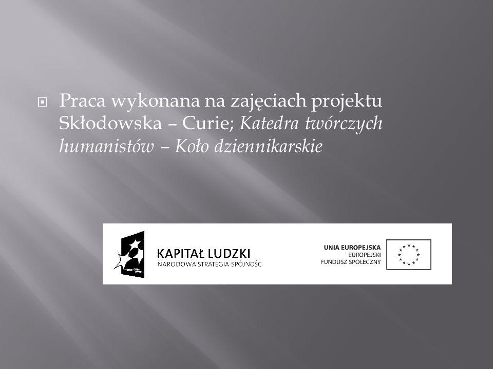 Praca wykonana na zajęciach projektu Skłodowska – Curie; Katedra twórczych humanistów – Koło dziennikarskie