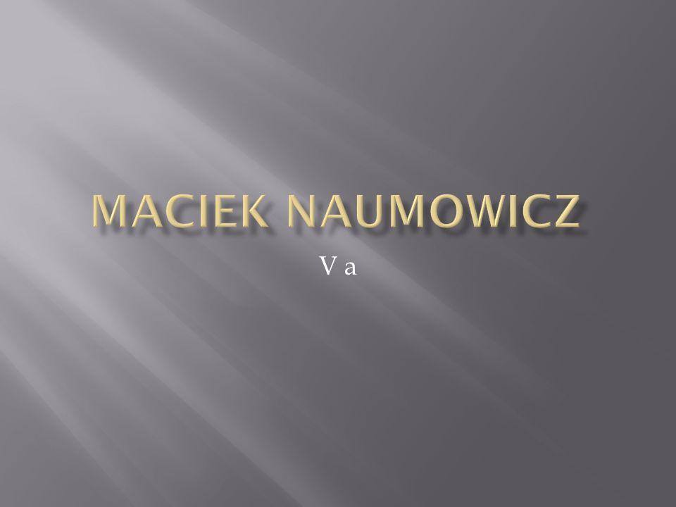 Maciek Naumowicz V a