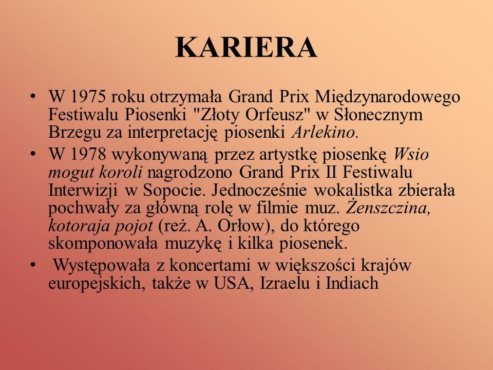 KARIERA W 1975 roku otrzymała Grand Prix Międzynarodowego Festiwalu Piosenki Złoty Orfeusz w Słonecznym Brzegu za interpretację piosenki Arlekino.