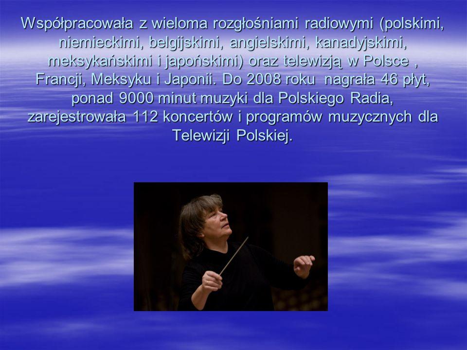 Współpracowała z wieloma rozgłośniami radiowymi (polskimi, niemieckimi, belgijskimi, angielskimi, kanadyjskimi, meksykańskimi i japońskimi) oraz telewizją w Polsce , Francji, Meksyku i Japonii.
