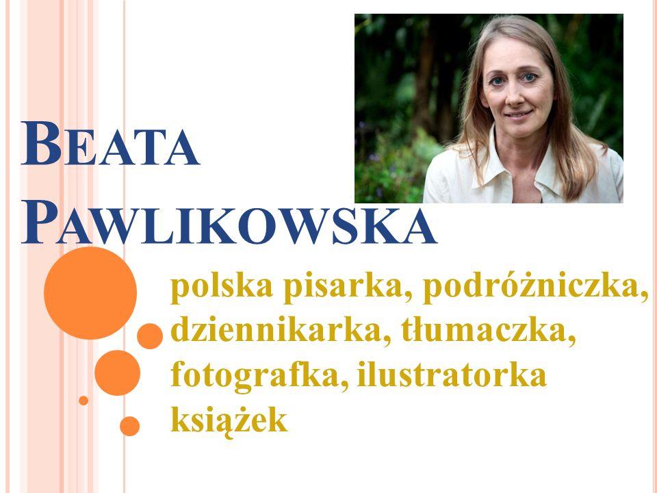 Beata Pawlikowska polska pisarka, podróżniczka, dziennikarka, tłumaczka, fotografka, ilustratorka książek.