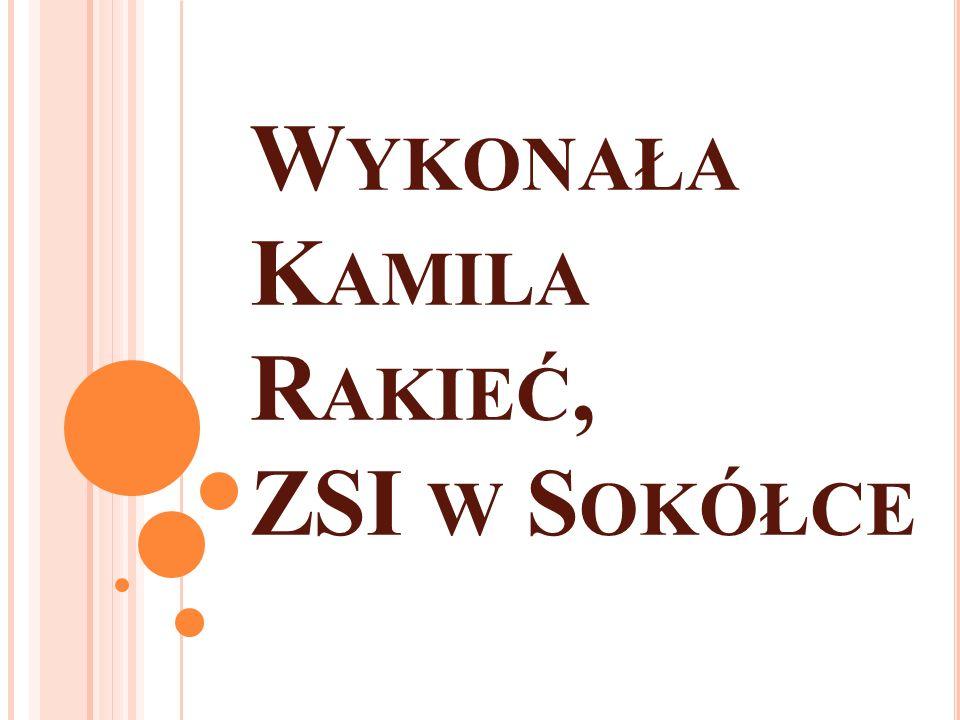 Wykonała Kamila Rakieć, ZSI w Sokółce