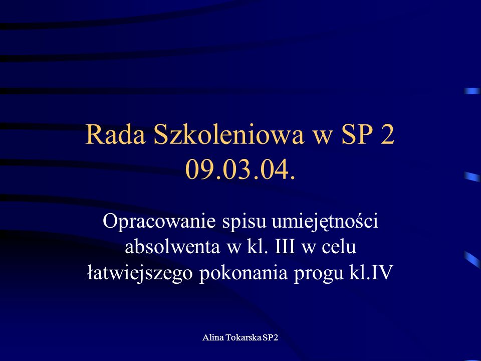 Rada Szkoleniowa w SP 2 09.03.04. Opracowanie spisu umiejętności absolwenta w kl. III w celu łatwiejszego pokonania progu kl.IV.