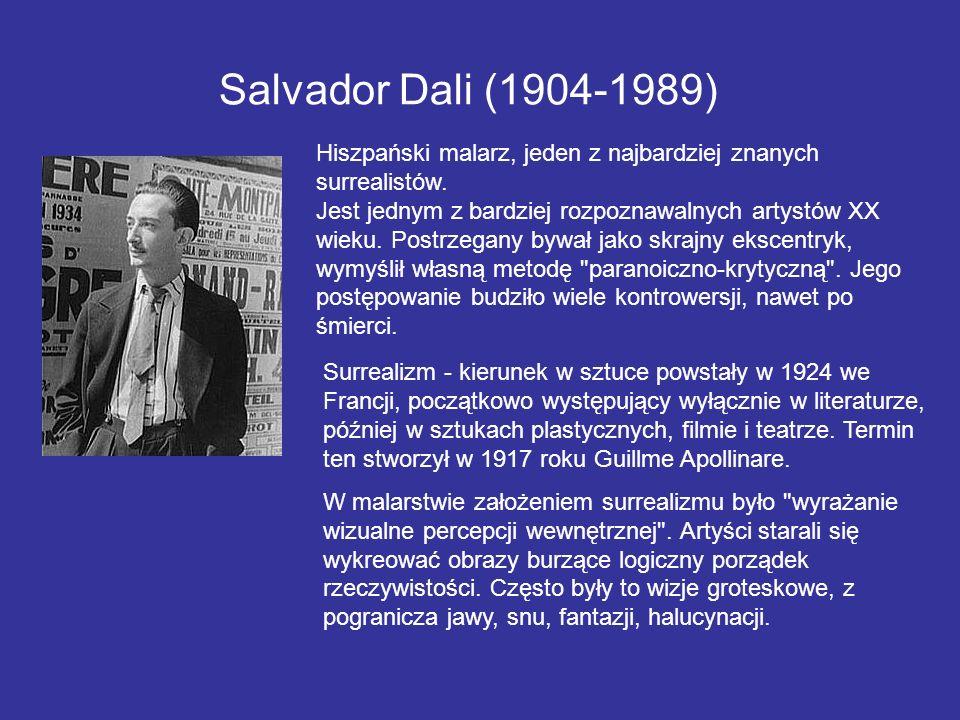 Salvador Dali (1904-1989) Hiszpański malarz, jeden z najbardziej znanych surrealistów.