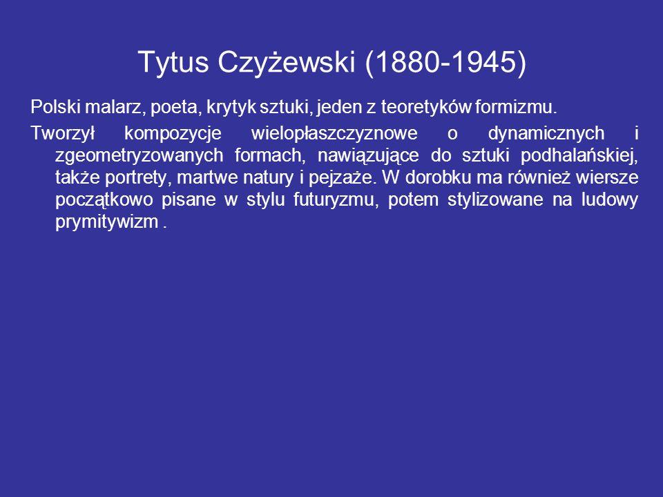 Tytus Czyżewski (1880-1945) Polski malarz, poeta, krytyk sztuki, jeden z teoretyków formizmu.