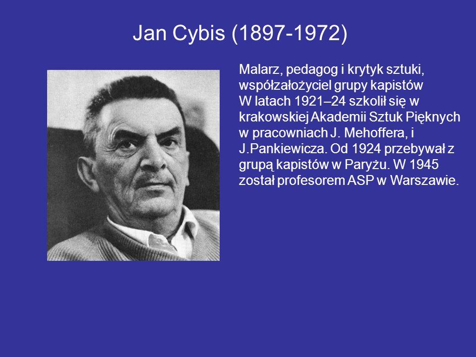 Jan Cybis (1897-1972) Malarz, pedagog i krytyk sztuki, współzałożyciel grupy kapistów.
