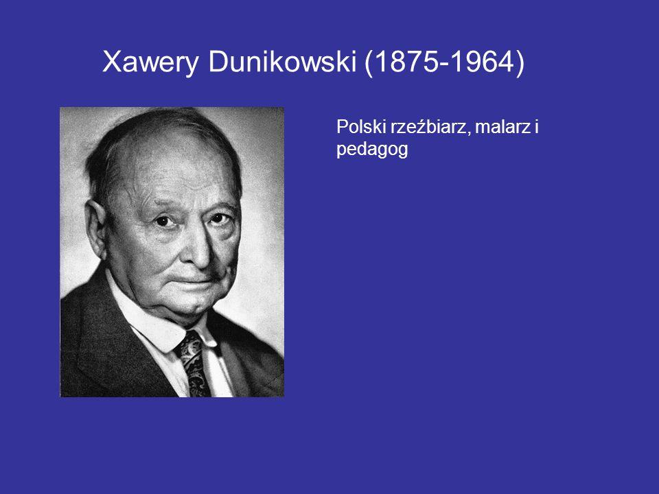 Xawery Dunikowski (1875-1964) Polski rzeźbiarz, malarz i pedagog