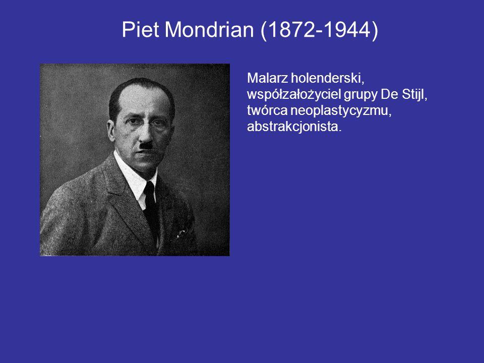 Piet Mondrian (1872-1944) Malarz holenderski, współzałożyciel grupy De Stijl, twórca neoplastycyzmu, abstrakcjonista.