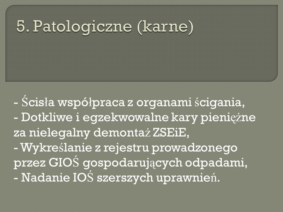5. Patologiczne (karne) - Ścisła współpraca z organami ścigania,