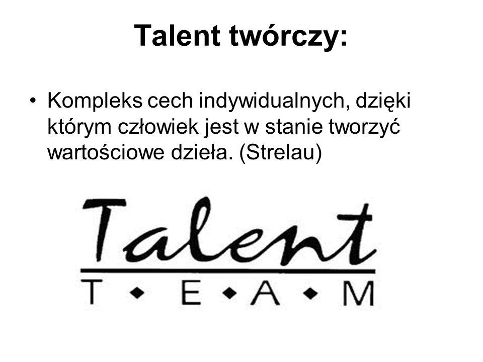 Talent twórczy:Kompleks cech indywidualnych, dzięki którym człowiek jest w stanie tworzyć wartościowe dzieła.