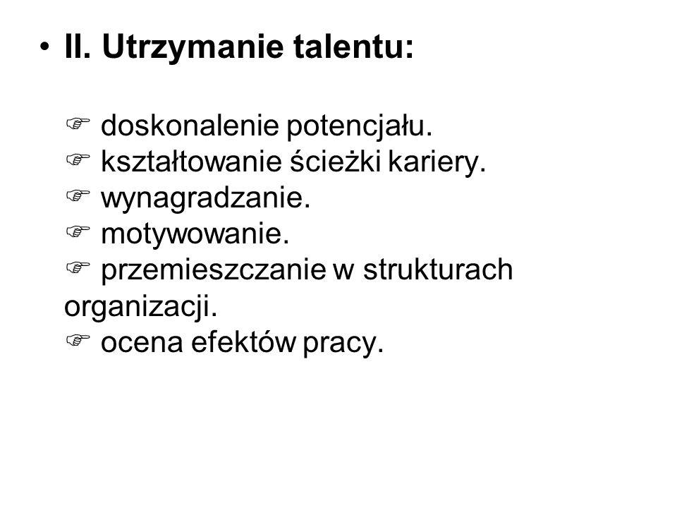 II. Utrzymanie talentu:  doskonalenie potencjału