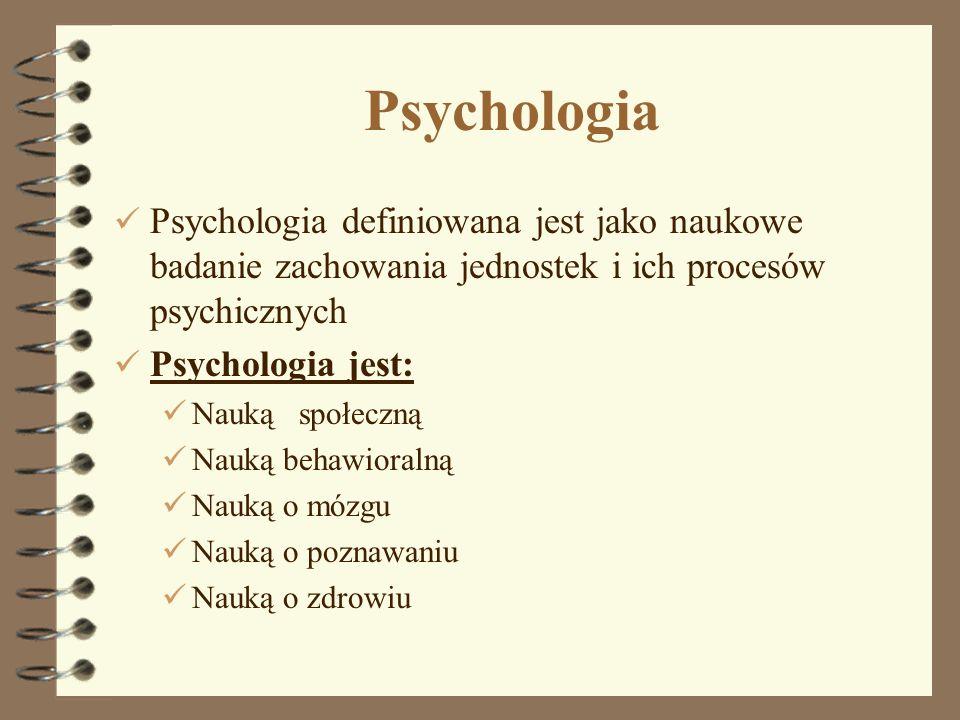 Psychologia Psychologia definiowana jest jako naukowe badanie zachowania jednostek i ich procesów psychicznych.
