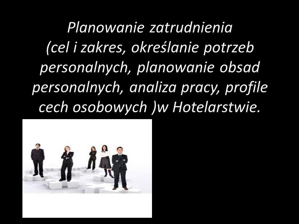 Planowanie zatrudnienia (cel i zakres, określanie potrzeb personalnych, planowanie obsad personalnych, analiza pracy, profile cech osobowych )w Hotelarstwie.