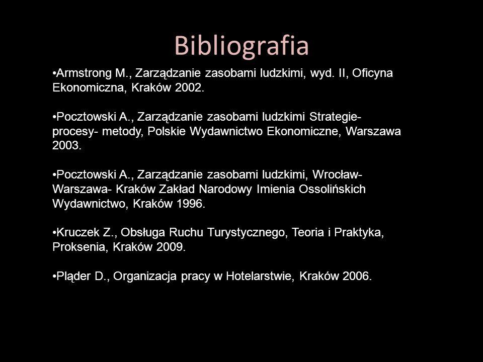 Bibliografia Armstrong M., Zarządzanie zasobami ludzkimi, wyd. II, Oficyna Ekonomiczna, Kraków 2002.