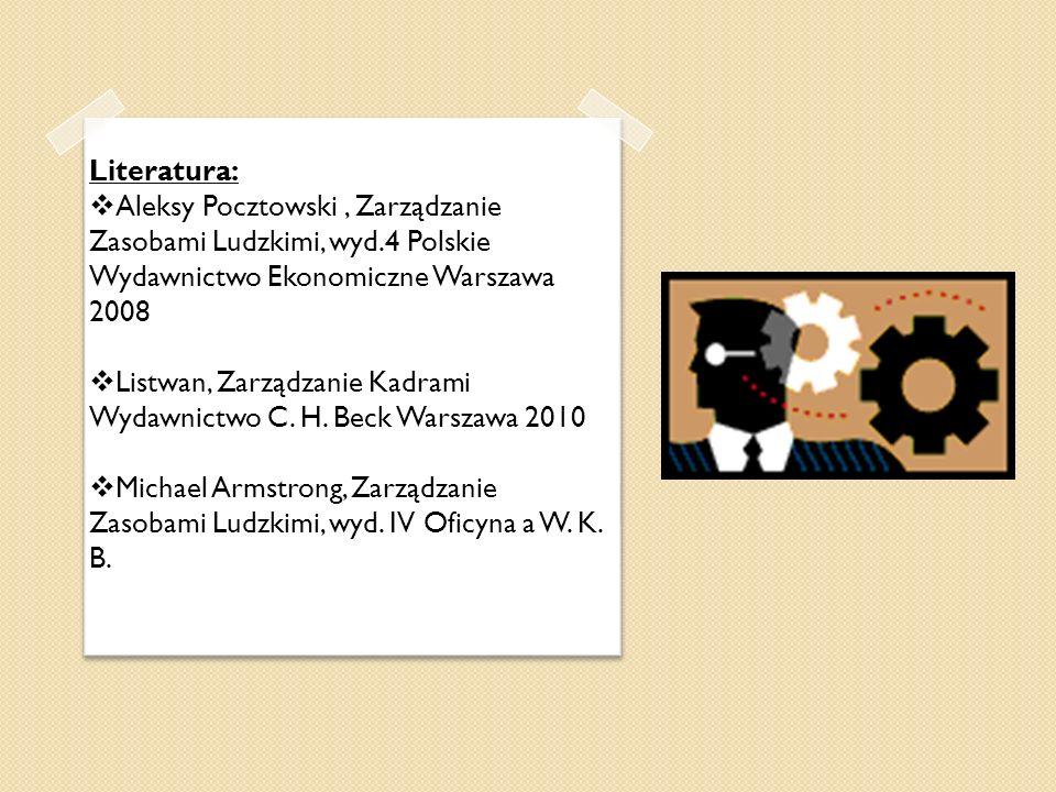 Literatura: Aleksy Pocztowski , Zarządzanie Zasobami Ludzkimi, wyd.4 Polskie Wydawnictwo Ekonomiczne Warszawa 2008.