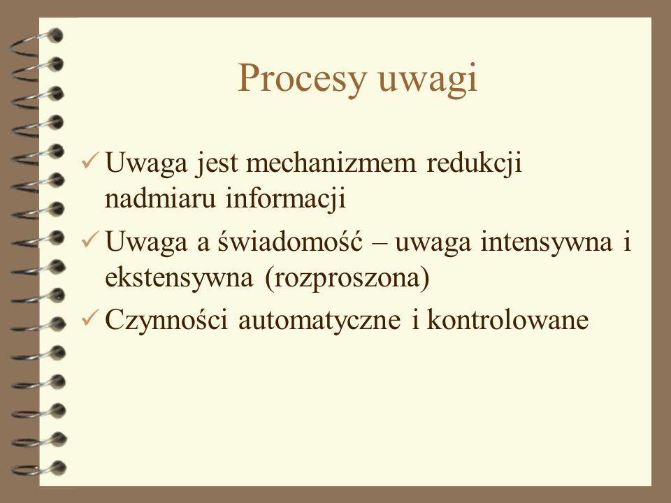 Procesy uwagi Uwaga jest mechanizmem redukcji nadmiaru informacji
