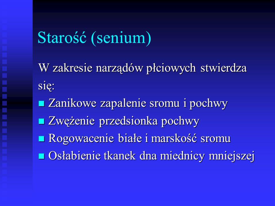 Starość (senium) W zakresie narządów płciowych stwierdza się: