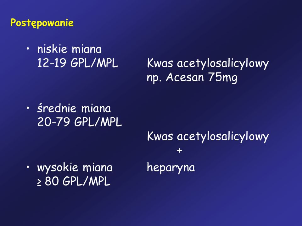 niskie miana 12-19 GPL/MPL Kwas acetylosalicylowy np. Acesan 75mg