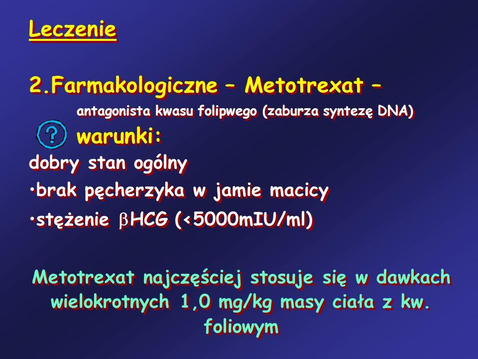 Leczenie 2.Farmakologiczne – Metotrexat – antagonista kwasu folipwego (zaburza syntezę DNA) warunki: