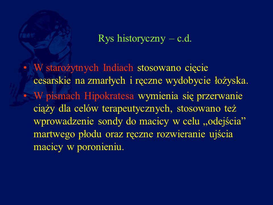 Rys historyczny – c.d. W starożytnych Indiach stosowano cięcie cesarskie na zmarłych i ręczne wydobycie łożyska.