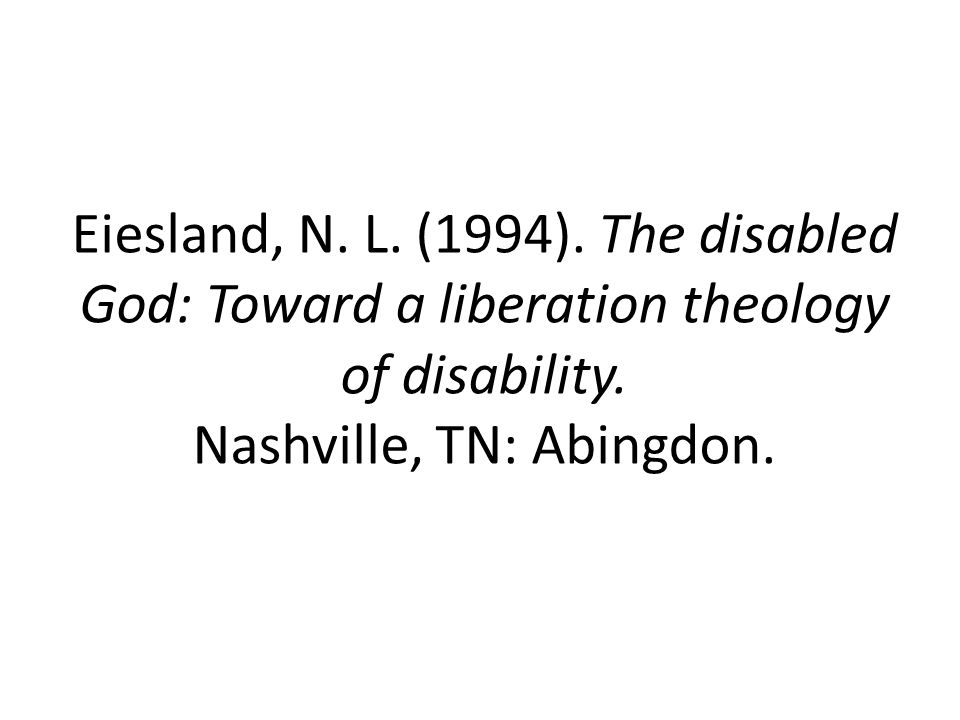 Eiesland, N.L. (1994). The disabled God: Toward a liberation theology of disability.