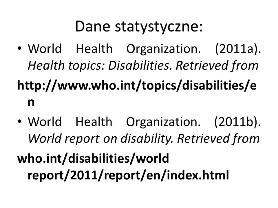 Dane statystyczne:World Health Organization. (2011a). Health topics: Disabilities. Retrieved from. http://www.who.int/topics/disabilities/en.