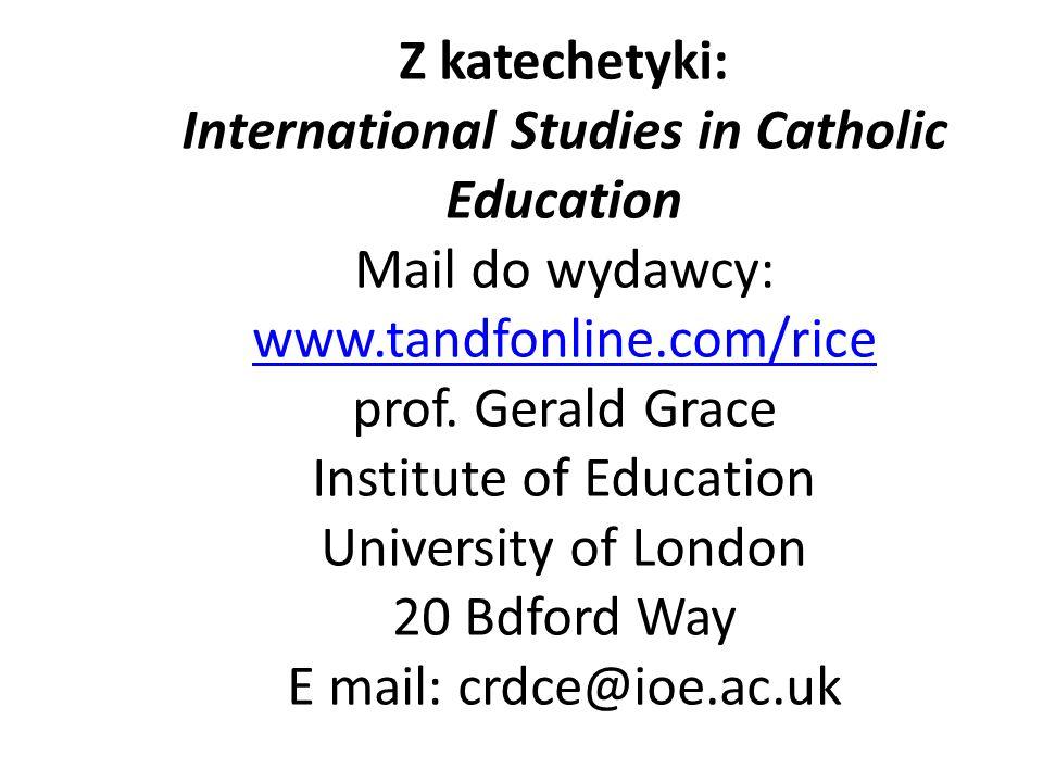 Z katechetyki: International Studies in Catholic Education Mail do wydawcy: www.tandfonline.com/rice prof.