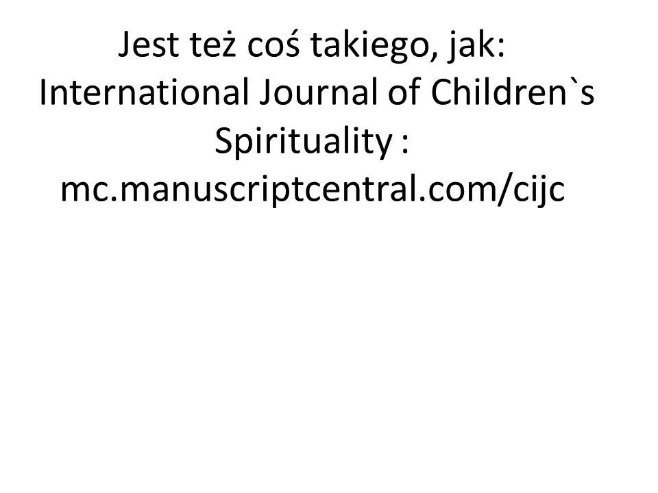 Jest też coś takiego, jak: International Journal of Children`s Spirituality : mc.manuscriptcentral.com/cijc