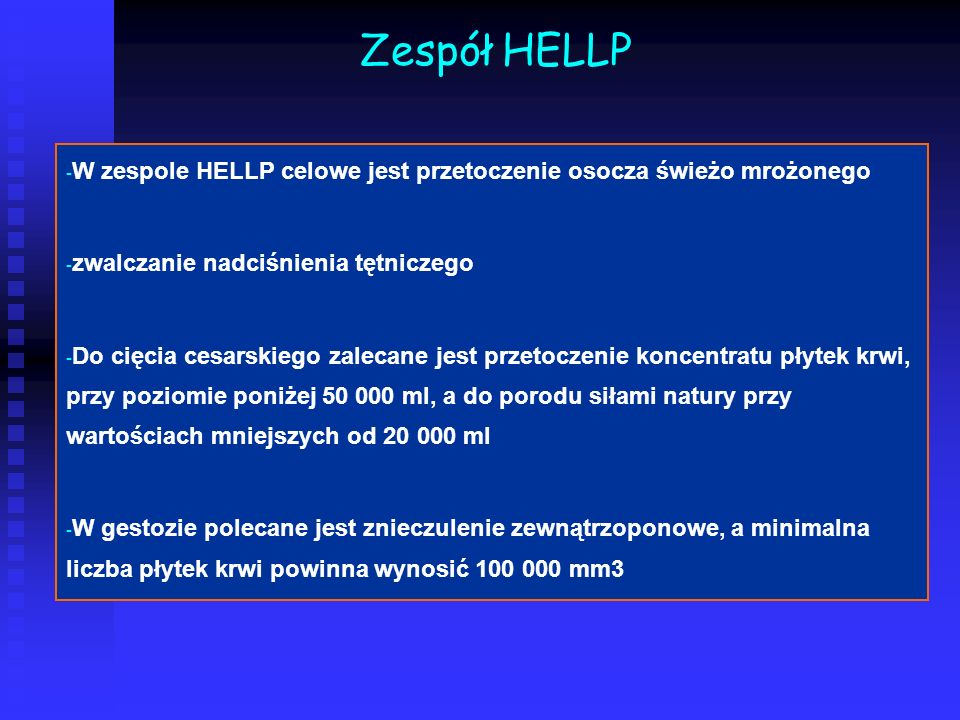 Zespół HELLP W zespole HELLP celowe jest przetoczenie osocza świeżo mrożonego. zwalczanie nadciśnienia tętniczego.
