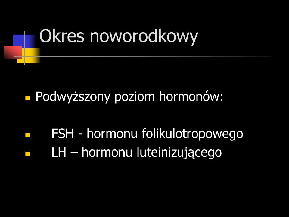 Okres noworodkowy Podwyższony poziom hormonów: