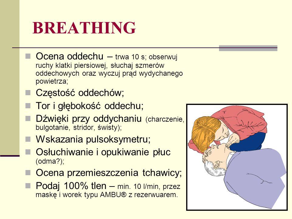 BREATHING Ocena oddechu – trwa 10 s; obserwuj ruchy klatki piersiowej, słuchaj szmerów oddechowych oraz wyczuj prąd wydychanego powietrza;