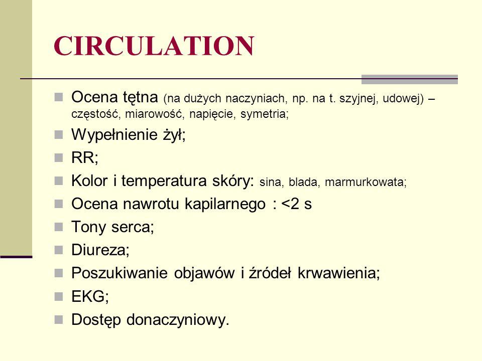 CIRCULATION Ocena tętna (na dużych naczyniach, np. na t. szyjnej, udowej) – częstość, miarowość, napięcie, symetria;