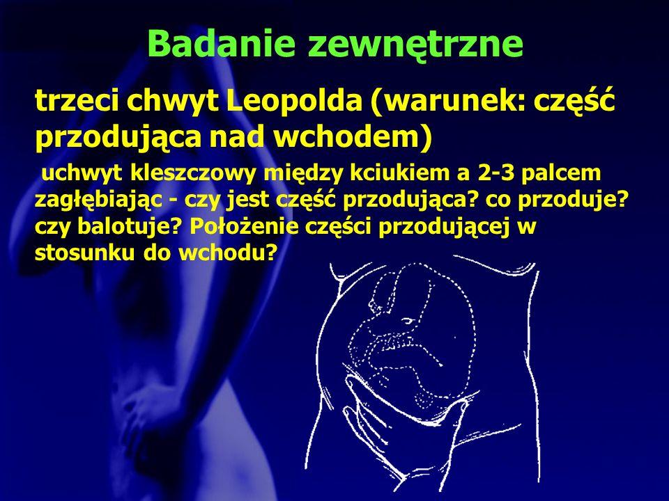 Badanie zewnętrznetrzeci chwyt Leopolda (warunek: część przodująca nad wchodem)