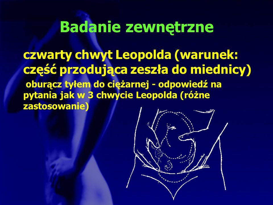 Badanie zewnętrzne czwarty chwyt Leopolda (warunek: część przodująca zeszła do miednicy)