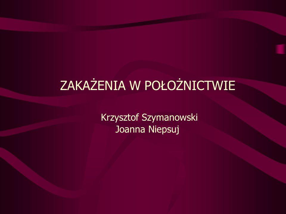ZAKAŻENIA W POŁOŻNICTWIE Krzysztof Szymanowski