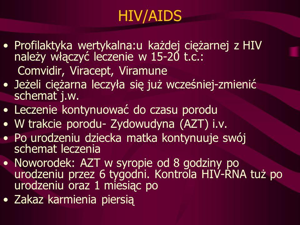 HIV/AIDS Profilaktyka wertykalna:u każdej ciężarnej z HIV należy włączyć leczenie w 15-20 t.c.: Comvidir, Viracept, Viramune.