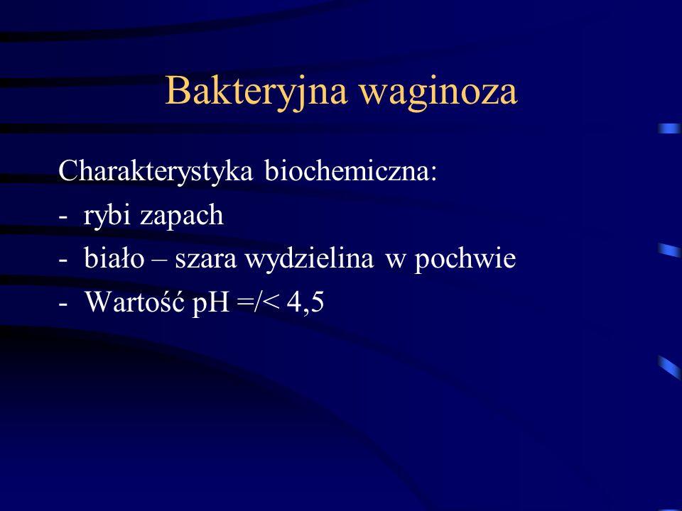 Bakteryjna waginoza Charakterystyka biochemiczna: rybi zapach