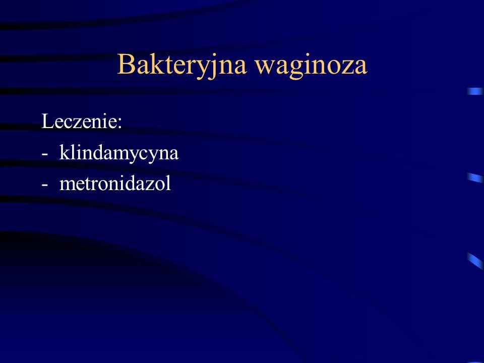 Bakteryjna waginoza Leczenie: klindamycyna metronidazol